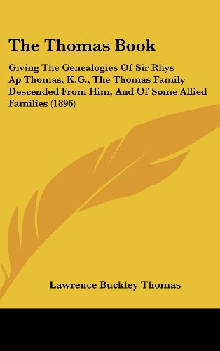 9781161950984: The Thomas Book: Giving The Genealogies Of Sir Rhys Ap Thomas, K.G., The Thomas Family Descended From Him, And Of Some Allied Families (1896)