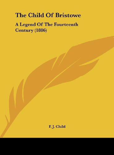 9781161952742: The Child Of Bristowe: A Legend Of The Fourteenth Century (1886)