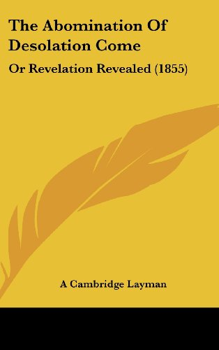 9781161962932: The Abomination of Desolation Come: Or Revelation Revealed (1855)