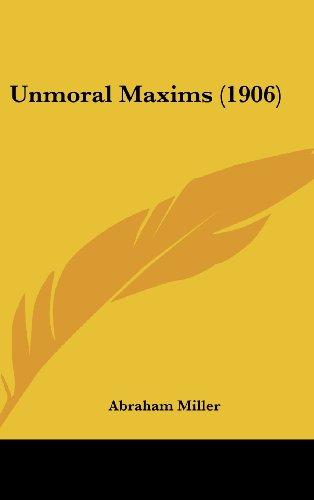 9781161963151: Unmoral Maxims (1906)