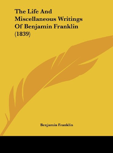 9781161964158: The Life and Miscellaneous Writings of Benjamin Franklin (1839)