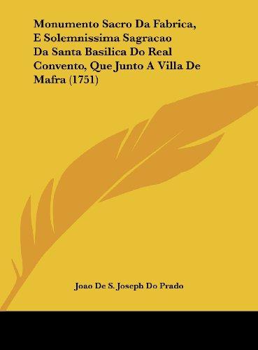 9781161969559: Monumento Sacro Da Fabrica, E Solemnissima Sagracao Da Santa Basilica Do Real Convento, Que Junto A Villa De Mafra (1751) (Nauru Edition)