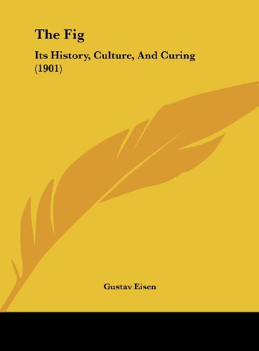 9781161971590: The Fig: Its History, Culture, And Curing (1901)
