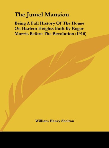 9781161971996: The Jumel Mansion: Being A Full History Of The House On Harlem Heights Built By Roger Morris Before The Revolution (1916)