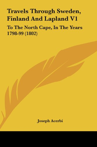 9781161972320: Travels Through Sweden, Finland and Lapland V1: To the North Cape, in the Years 1798-99 (1802)