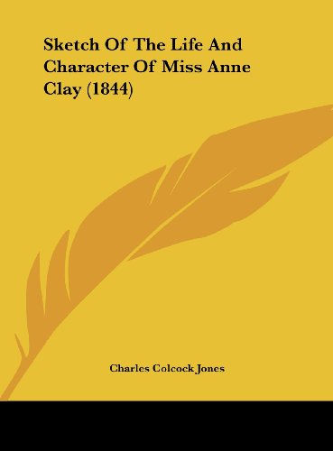 9781161975956: Sketch of the Life and Character of Miss Anne Clay (1844)