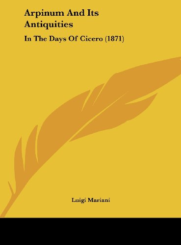 9781161976793: Arpinum and Its Antiquities: In the Days of Cicero (1871)