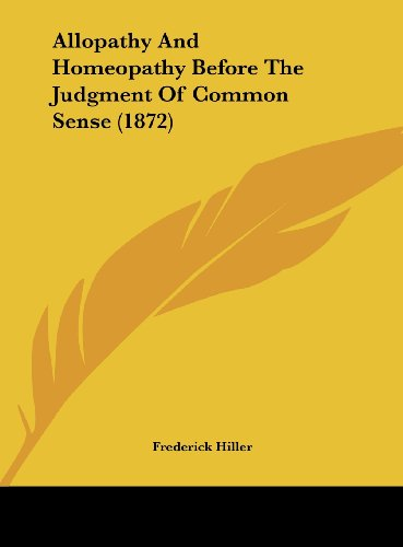9781161978261: Allopathy and Homeopathy Before the Judgment of Common Sense (1872)