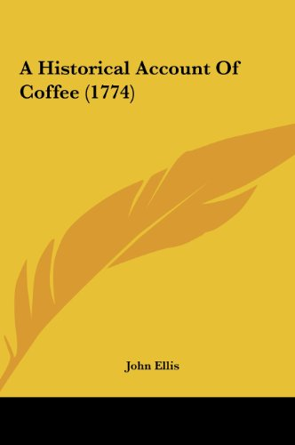 9781161987560: A Historical Account of Coffee (1774)
