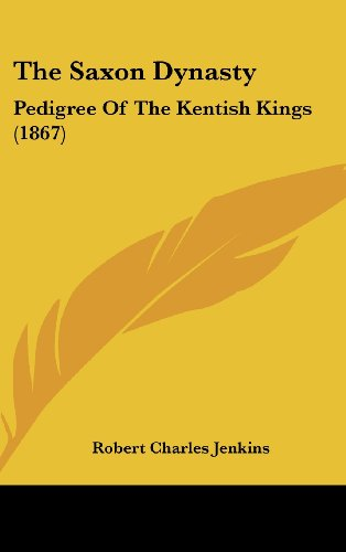 9781161988505: The Saxon Dynasty: Pedigree of the Kentish Kings (1867)