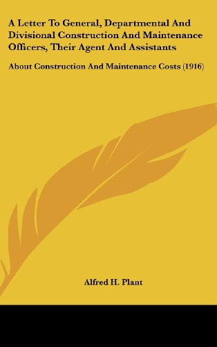 9781161988574: A Letter To General, Departmental And Divisional Construction And Maintenance Officers, Their Agent And Assistants: About Construction And Maintenance Costs (1916)