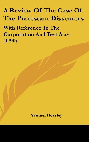 9781161988963: A Review of the Case of the Protestant Dissenters: With Reference to the Corporation and Test Acts (1790)