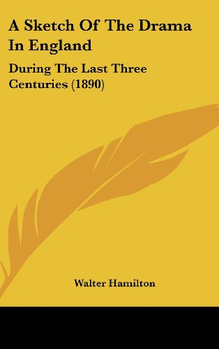 9781161988987: A Sketch Of The Drama In England: During The Last Three Centuries (1890)