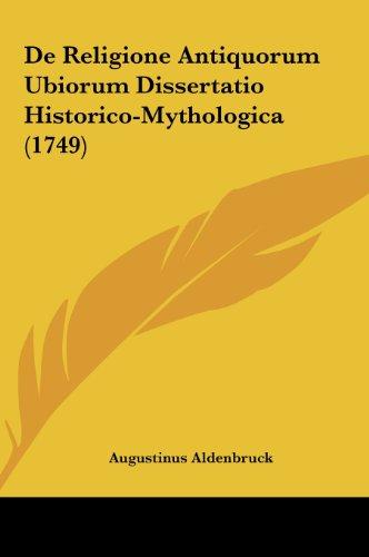 9781161993035: De Religione Antiquorum Ubiorum Dissertatio Historico-Mythologica (1749) (Latin Edition)