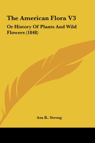 9781161994476: The American Flora V3: Or History of Plants and Wild Flowers (1848)