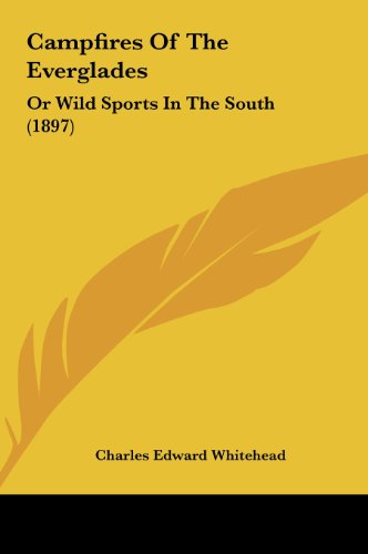 9781161994865: Campfires Of The Everglades: Or Wild Sports In The South (1897)
