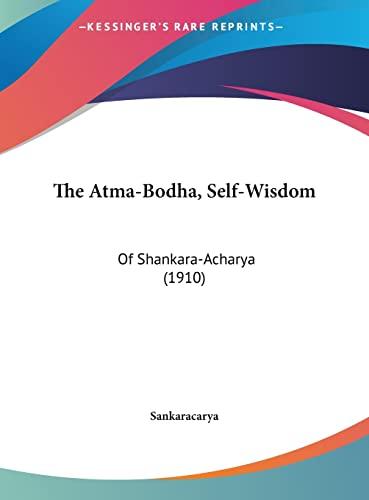 9781161998337: The Atma-Bodha, Self-Wisdom: Of Shankara-Acharya (1910)
