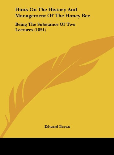 9781161999211: Hints on the History and Management of the Honey Bee: Being the Substance of Two Lectures (1851)