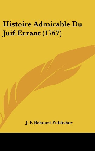 9781162002811: Histoire Admirable Du Juif-Errant (1767) (French Edition)