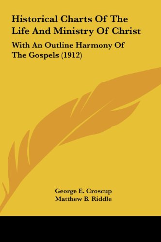 9781162003580: Historical Charts Of The Life And Ministry Of Christ: With An Outline Harmony Of The Gospels (1912)