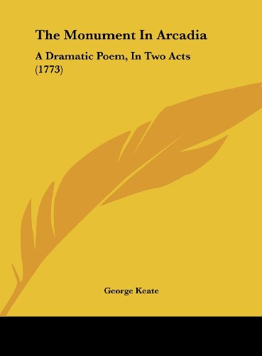 9781162003696: The Monument in Arcadia: A Dramatic Poem, in Two Acts (1773)