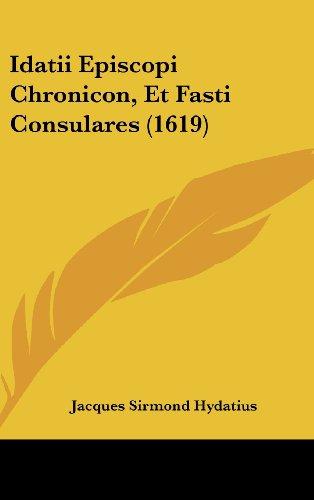 9781162005232: Idatii Episcopi Chronicon, Et Fasti Consulares (1619) (Latin Edition)