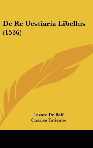 De Re Uestiaria Libellus (1536) (Latin Edition)