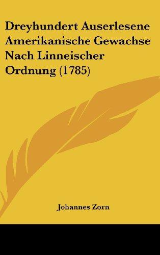 9781162006727: Dreyhundert Auserlesene Amerikanische Gewachse Nach Linneischer Ordnung (1785) (German Edition)