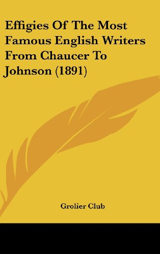 9781162006741: Effigies Of The Most Famous English Writers From Chaucer To Johnson (1891)