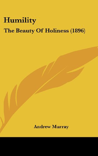 Humility: The Beauty Of Holiness (1896) (9781162010403) by Murray, Andrew