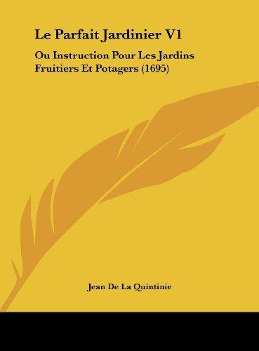 9781162013404: Le Parfait Jardinier V1: Ou Instruction Pour Les Jardins Fruitiers Et Potagers (1695)