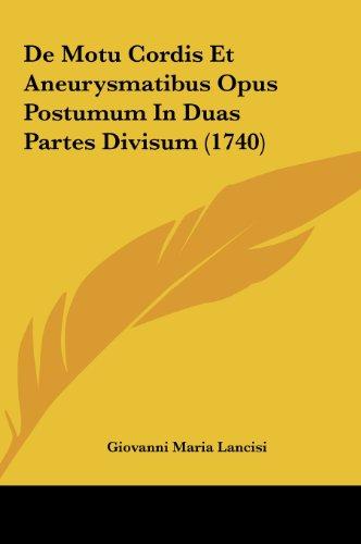 9781162013541: De Motu Cordis Et Aneurysmatibus Opus Postumum In Duas Partes Divisum (1740) (Latin Edition)