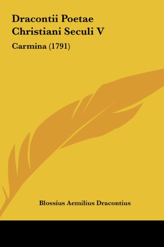 Dracontii Poetae Christiani Seculi V: Carmina (1791) (Hardback) - Blossius Aemilius Dracontius