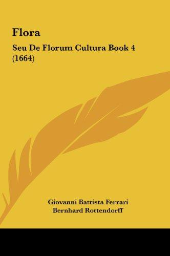9781162015279: Flora: Seu De Florum Cultura Book 4 (1664) (Latin Edition)