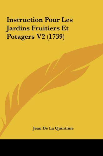 9781162015408: Instruction Pour Les Jardins Fruitiers Et Potagers V2 (1739) (French Edition)