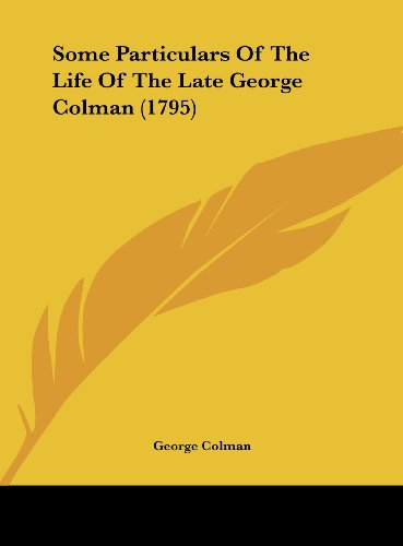 9781162020495: Some Particulars of the Life of the Late George Colman (1795)