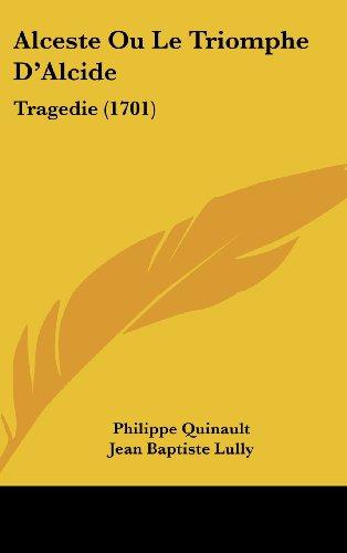 9781162025629: Alceste Ou Le Triomphe D'Alcide: Tragedie (1701) (French Edition)