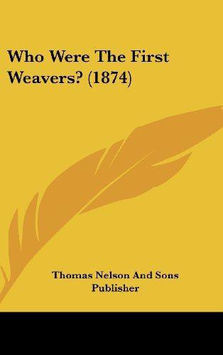 9781162026442: Who Were the First Weavers? (1874)