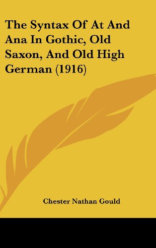 9781162027951: The Syntax Of At And Ana In Gothic, Old Saxon, And Old High German (1916)