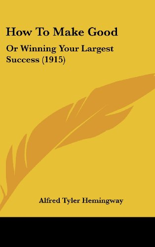 9781162028071: How To Make Good: Or Winning Your Largest Success (1915)