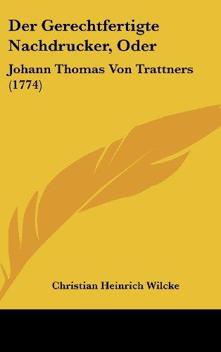 9781162028347: Der Gerechtfertigte Nachdrucker, Oder: Johann Thomas Von Trattners (1774)