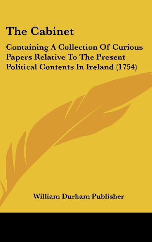 9781162029931: The Cabinet: Containing A Collection Of Curious Papers Relative To The Present Political Contents In Ireland (1754)