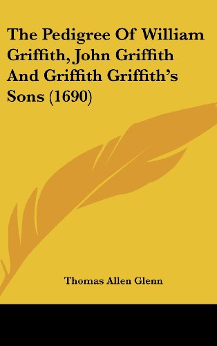9781162030012: The Pedigree of William Griffith, John Griffith and Griffith Griffith's Sons (1690)