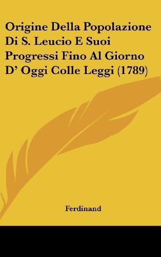 9781162030913: Origine Della Popolazione Di S. Leucio E Suoi Progressi Fino Al Giorno D' Oggi Colle Leggi (1789) (Italian Edition)