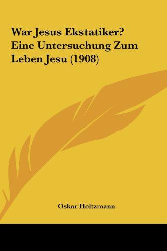 9781162031729: War Jesus Ekstatiker? Eine Untersuchung Zum Leben Jesu (1908) (German Edition)