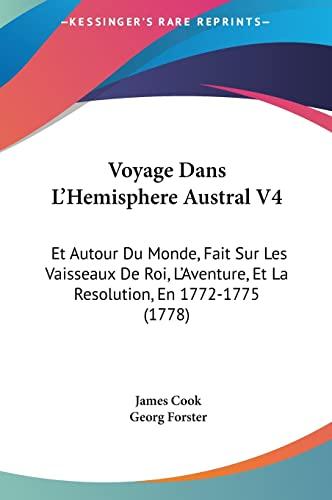 9781162034355: Voyage Dans L'Hemisphere Austral V4: Et Autour Du Monde, Fait Sur Les Vaisseaux De Roi, L'Aventure, Et La Resolution, En 1772-1775 (1778) (French Edition)