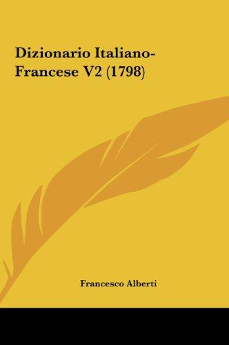 Dizionario Italiano-Francese V2 (1798) (Italian Edition): Alberti, Francesco