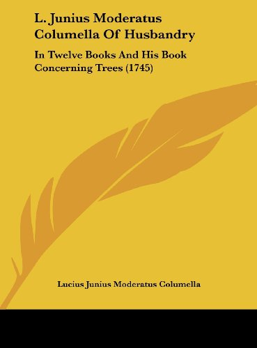 9781162035710: L. Junius Moderatus Columella of Husbandry: In Twelve Books and His Book Concerning Trees (1745)