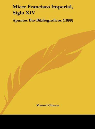 9781162037998: Micer Francisco Imperial, Siglo XIV: Apuntes Bio-Bibliograficos (1899)