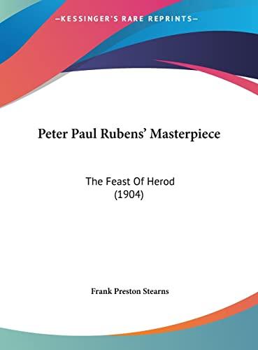 9781162041520: Peter Paul Rubens' Masterpiece: The Feast Of Herod (1904)